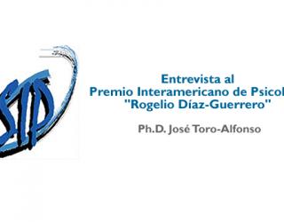 Entrevista al Premio Interamericano de Psicología de la SIP, el Ph.D. José Toro-Alfonso
