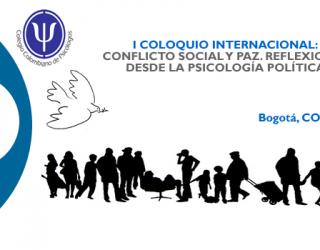 I Coloquio internacional: Conflicto Sociopolítico y Paz: Reflexiones desde la Psicología Política